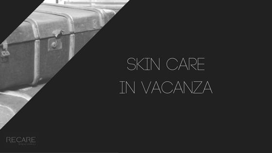 Skin Care in vacanza