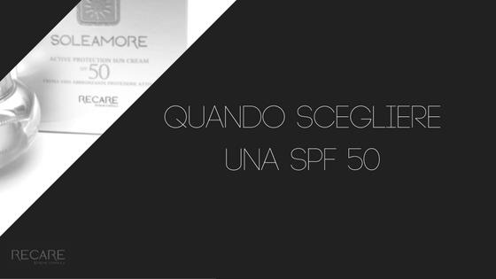 QUANDO SCEGLIERE UNA SPF 50